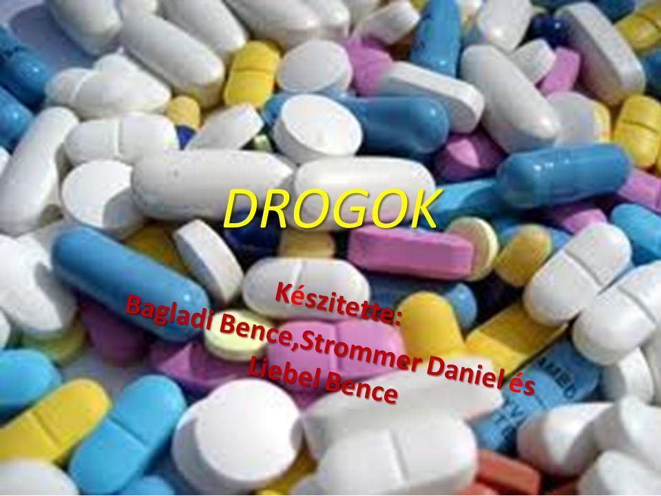DROGOK Kszitette: Készitette: Bagladi Bence,Strommer Daniel s Liebel Bence Bagladi Bence,Strommer Daniel és Liebel Bence