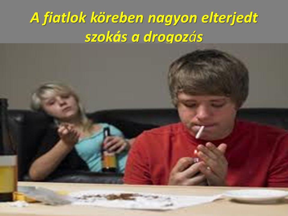 A fiatlok köreben nagyon elterjedt szoks a drogozás A fiatlok köreben nagyon elterjedt szokás a drogozás