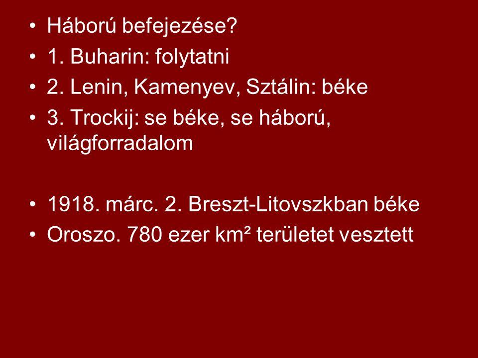 Háború befejezése? 1. Buharin: folytatni 2. Lenin, Kamenyev, Sztálin: béke 3. Trockij: se béke, se háború, világforradalom 1918. márc. 2. Breszt-Litov