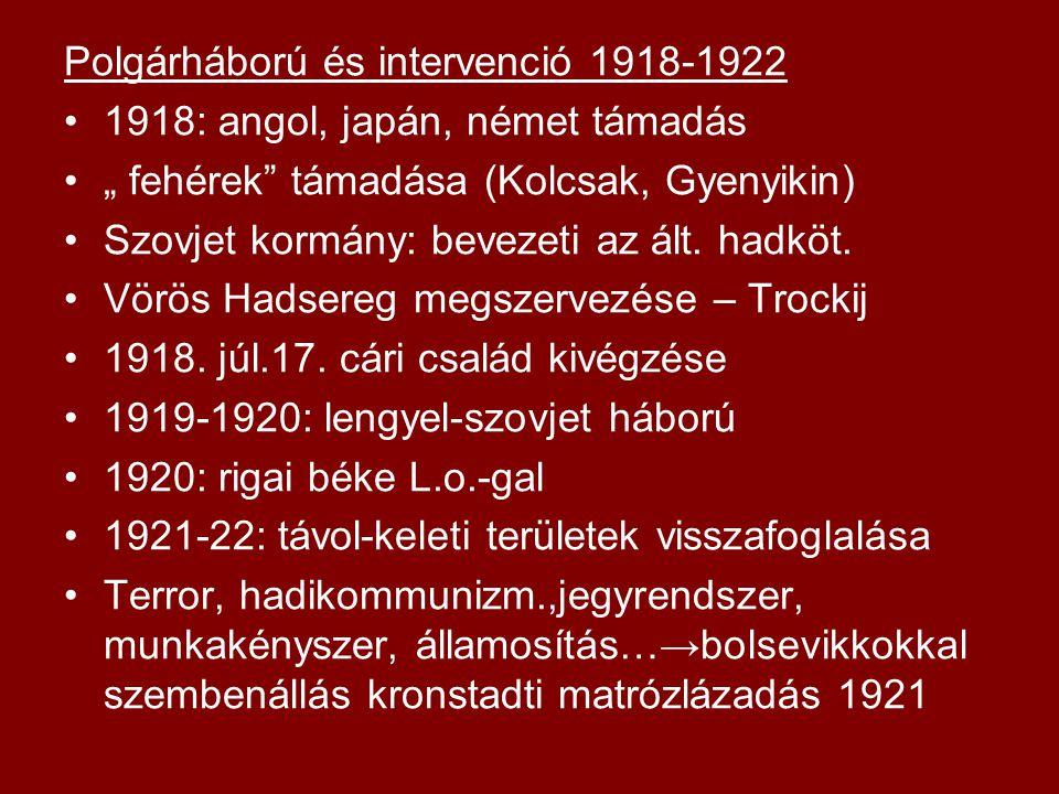 """Polgárháború és intervenció 1918-1922 1918: angol, japán, német támadás """" fehérek támadása (Kolcsak, Gyenyikin) Szovjet kormány: bevezeti az ált."""