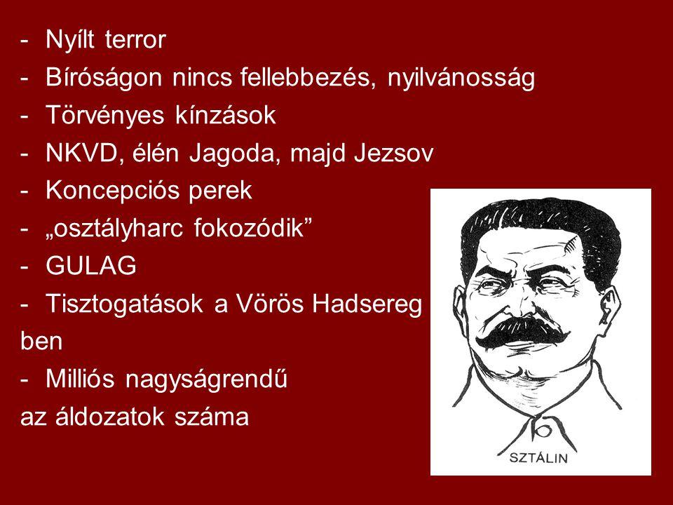 """-Nyílt terror -Bíróságon nincs fellebbezés, nyilvánosság -Törvényes kínzások -NKVD, élén Jagoda, majd Jezsov -Koncepciós perek -""""osztályharc fokozódik -GULAG -Tisztogatások a Vörös Hadsereg ben -Milliós nagyságrendű az áldozatok száma"""