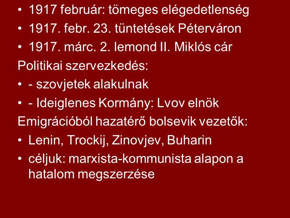 1917 február: tömeges elégedetlenség 1917. febr. 23. tüntetések Péterváron 1917. márc. 2. lemond II. Miklós cár Politikai szervezkedés: - szovjetek al