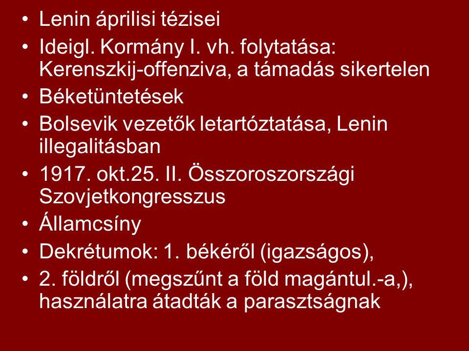 Lenin áprilisi tézisei Ideigl. Kormány I. vh. folytatása: Kerenszkij-offenziva, a támadás sikertelen Béketüntetések Bolsevik vezetők letartóztatása, L