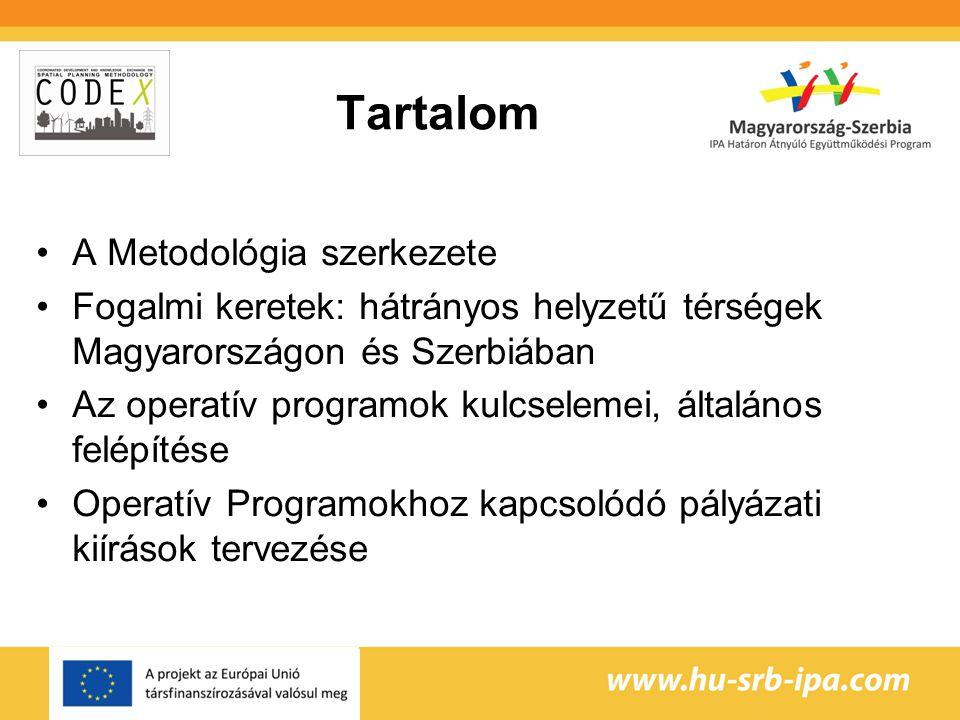 Tartalom A Metodológia szerkezete Fogalmi keretek: hátrányos helyzetű térségek Magyarországon és Szerbiában Az operatív programok kulcselemei, általános felépítése Operatív Programokhoz kapcsolódó pályázati kiírások tervezése