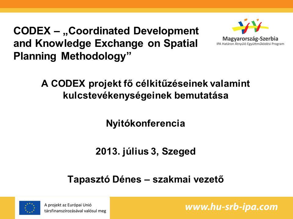 """CODEX – """"Coordinated Development and Knowledge Exchange on Spatial Planning Methodology A CODEX projekt fő célkitűzéseinek valamint kulcstevékenységeinek bemutatása Nyitókonferencia 2013."""