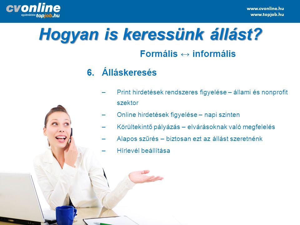 www.cvonline.hu www.topjob.hu Hogyan is keressünk állást? Formális ↔ informális 6.Álláskeresés –Print hirdetések rendszeres figyelése – állami és nonp
