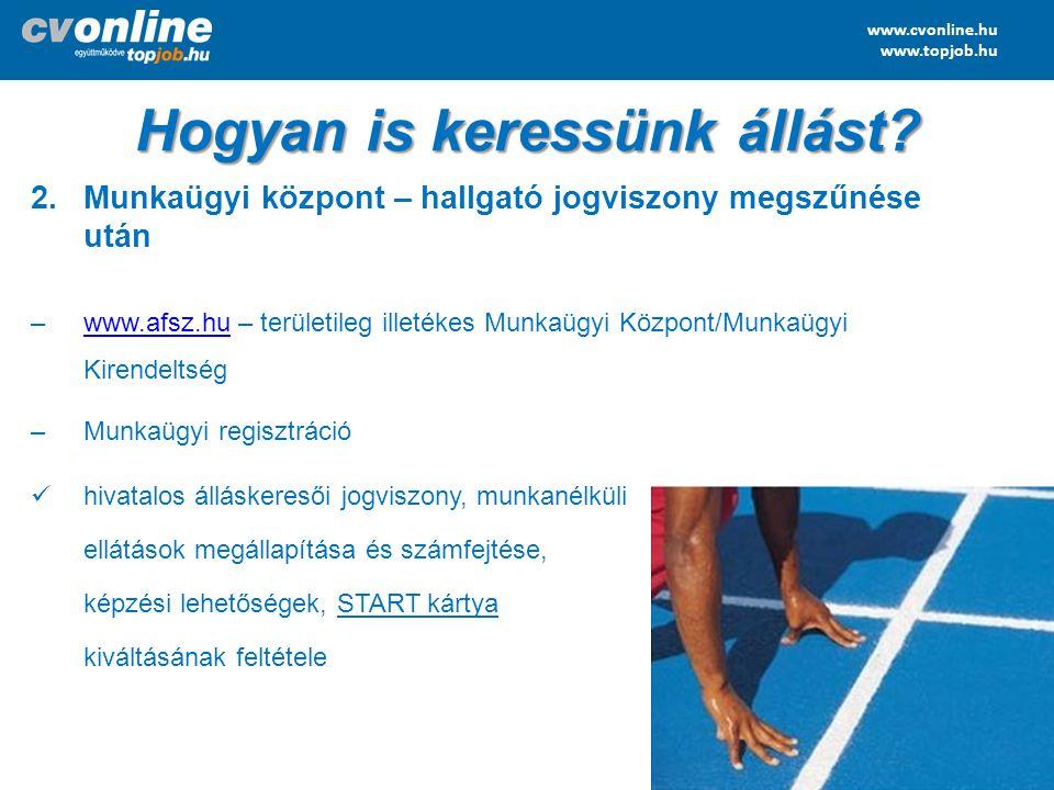 www.cvonline.hu www.topjob.hu Hogyan is keressünk állást? 2.Munkaügyi központ – hallgató jogviszony megszűnése után –www.afsz.hu – területileg illeték