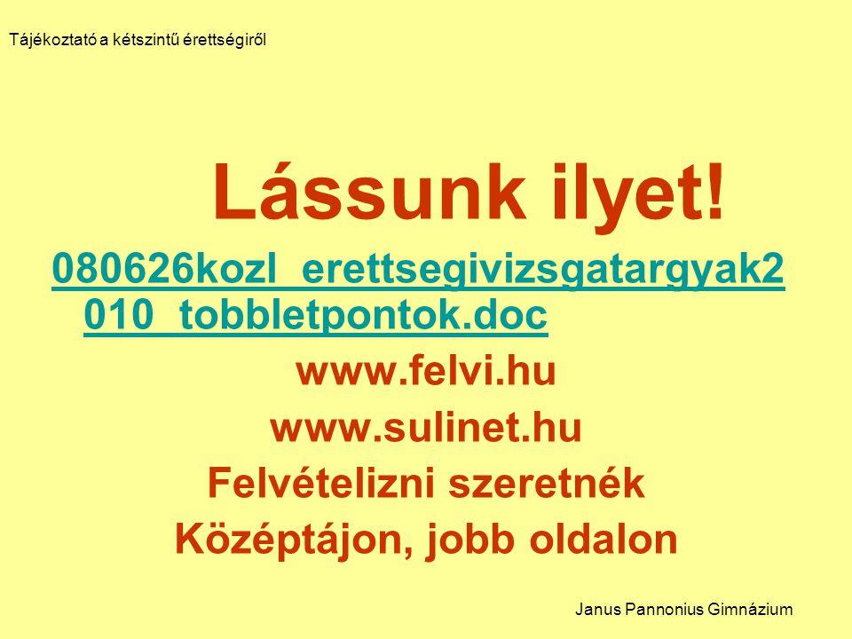 Lássunk ilyet! 080626kozl_erettsegivizsgatargyak2 010_tobbletpontok.doc www.felvi.hu www.sulinet.hu Felvételizni szeretnék Középtájon, jobb oldalon Tá