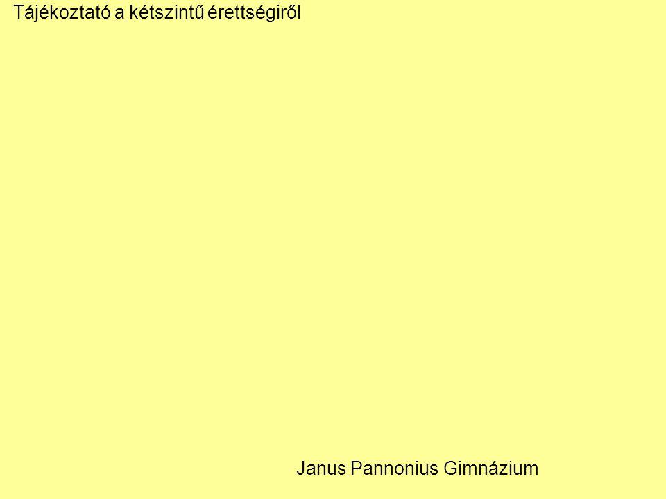 Tájékoztató a kétszintű érettségiről Janus Pannonius Gimnázium