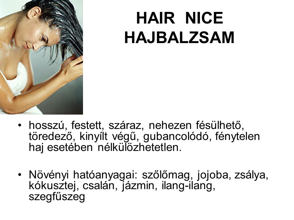 HAIR NICE HAJBALZSAM hosszú, festett, száraz, nehezen fésülhető, töredező, kinyílt végű, gubancolódó, fénytelen haj esetében nélkülözhetetlen. Növényi