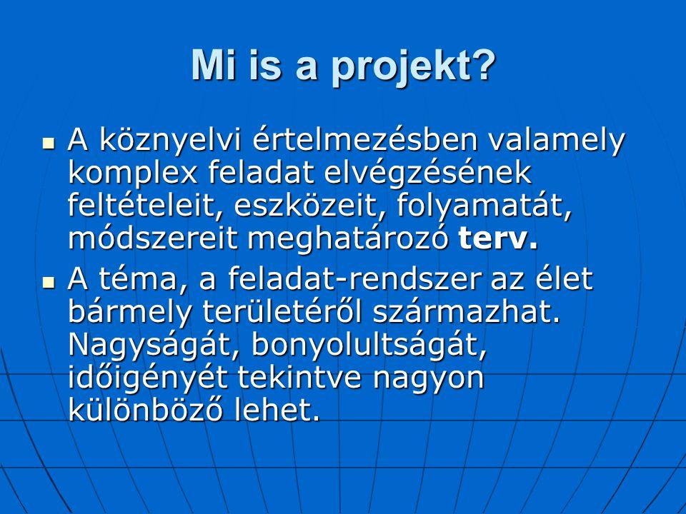 Mi is a projekt? A köznyelvi értelmezésben valamely komplex feladat elvégzésének feltételeit, eszközeit, folyamatát, módszereit meghatározó terv. A kö