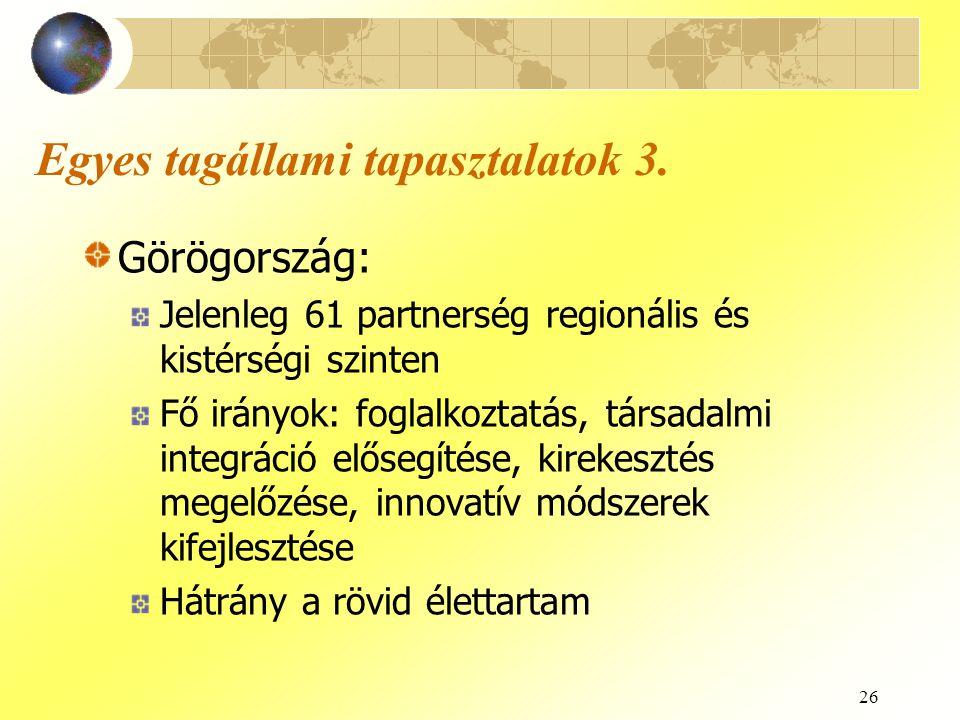 26 Egyes tagállami tapasztalatok 3. Görögország: Jelenleg 61 partnerség regionális és kistérségi szinten Fő irányok: foglalkoztatás, társadalmi integr