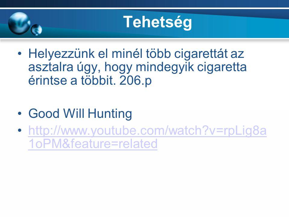 Tehetség Helyezzünk el minél több cigarettát az asztalra úgy, hogy mindegyik cigaretta érintse a többit. 206.p Good Will Hunting http://www.youtube.co