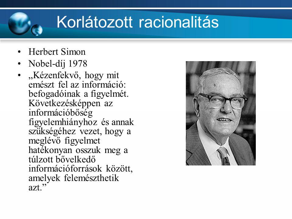 """Korlátozott racionalitás Herbert Simon Nobel-díj 1978 """"Kézenfekvő, hogy mit emészt fel az információ: befogadóinak a figyelmét. Következésképpen az in"""