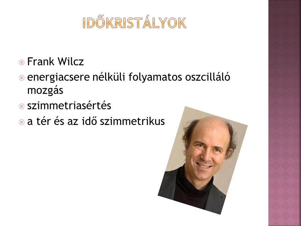  Frank Wilcz  energiacsere nélküli folyamatos oszcilláló mozgás  szimmetriasértés  a tér és az idő szimmetrikus