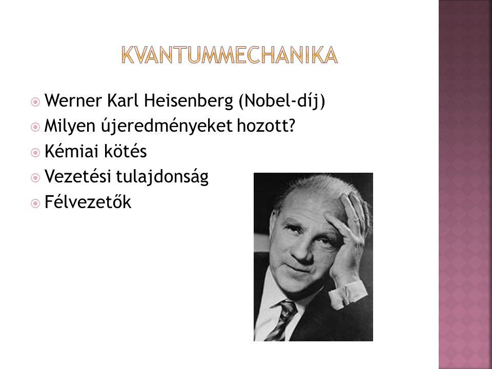  Werner Karl Heisenberg (Nobel-díj)  Milyen újeredményeket hozott.