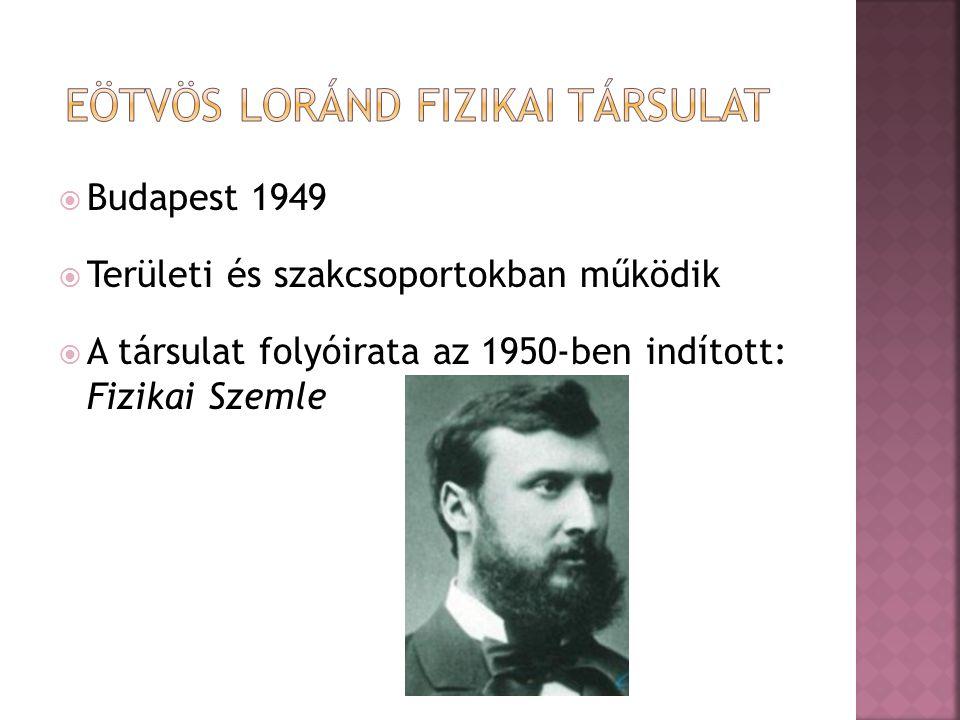  Budapest 1949  Területi és szakcsoportokban működik  A társulat folyóirata az 1950-ben indított: Fizikai Szemle