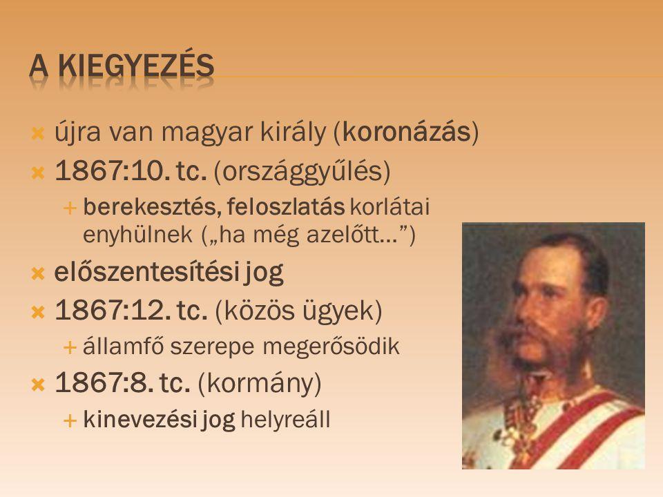 """ újra van magyar király (koronázás)  1867:10. tc. (országgyűlés)  berekesztés, feloszlatás korlátai enyhülnek (""""ha még azelőtt…"""")  előszentesítési"""