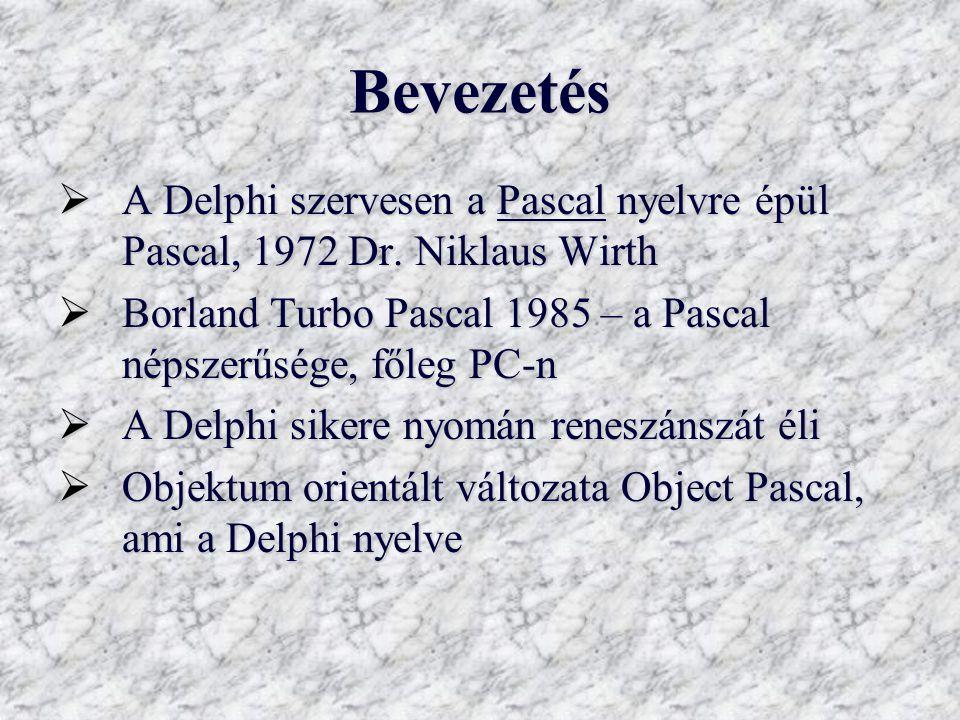 Bevezetés  A Delphi szervesen a Pascal nyelvre épül Pascal, 1972 Dr. Niklaus Wirth  Borland Turbo Pascal 1985 – a Pascal népszerűsége, főleg PC-n 