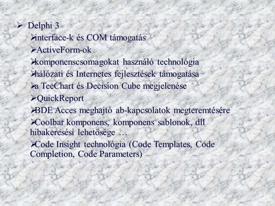  Delphi 3  interface-k és COM támogatás  ActiveForm-ok  komponenscsomagokat használó technológia  hálózati és Internetes fejlesztések támogatása
