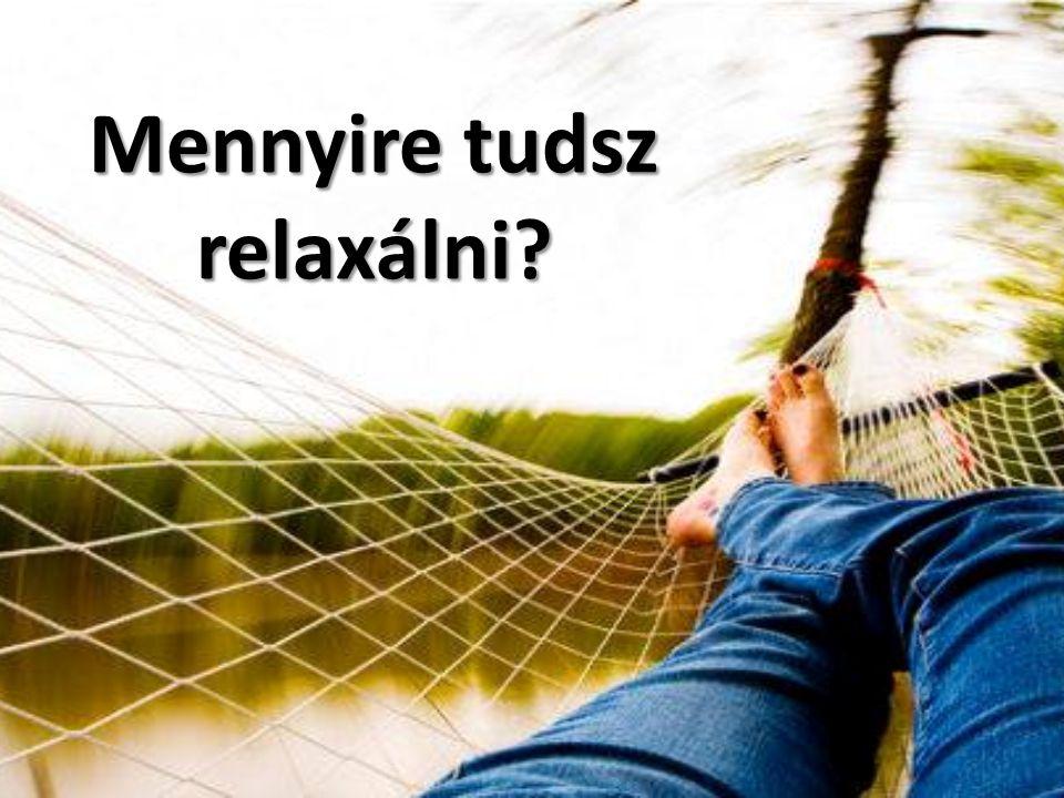 Mennyire tudsz relaxálni