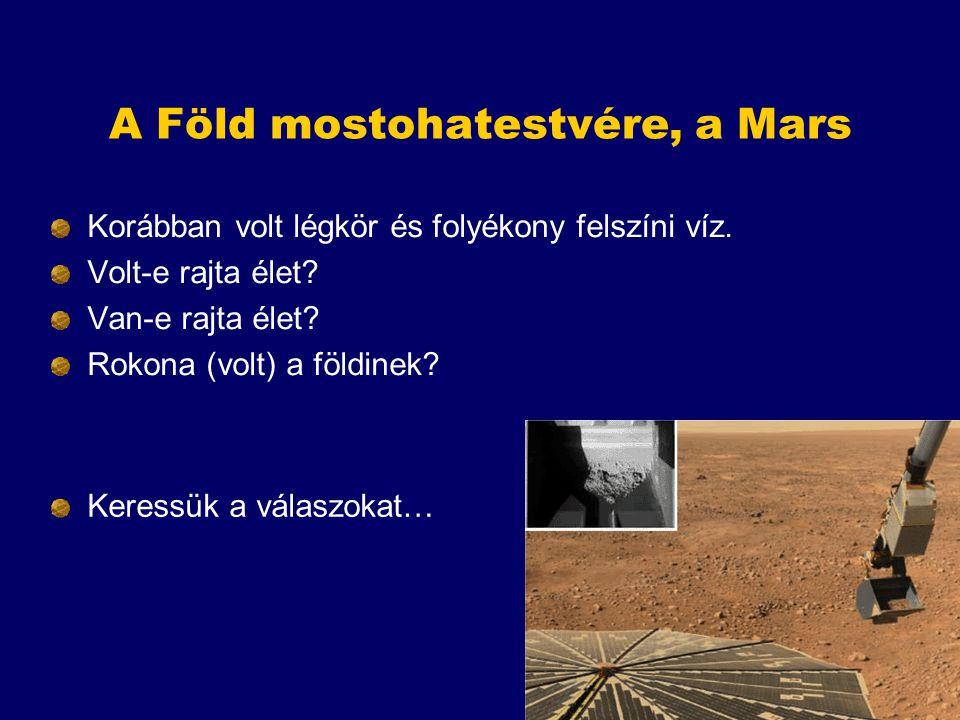 A Föld mostohatestvére, a Mars Korábban volt légkör és folyékony felszíni víz. Volt-e rajta élet? Van-e rajta élet? Rokona (volt) a földinek? Keressük