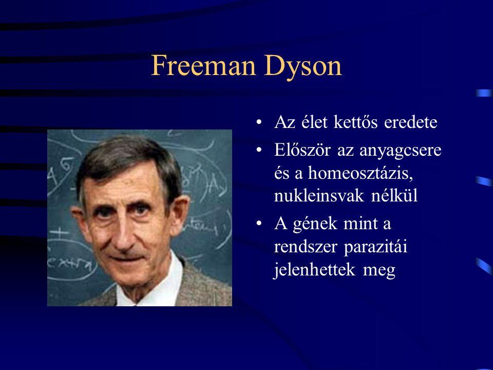 Freeman Dyson Az élet kettős eredete Először az anyagcsere és a homeosztázis, nukleinsvak nélkül A gének mint a rendszer parazitái jelenhettek meg