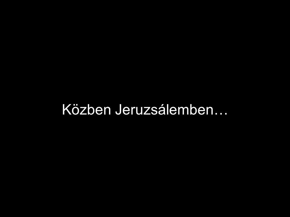 Közben Jeruzsálemben…
