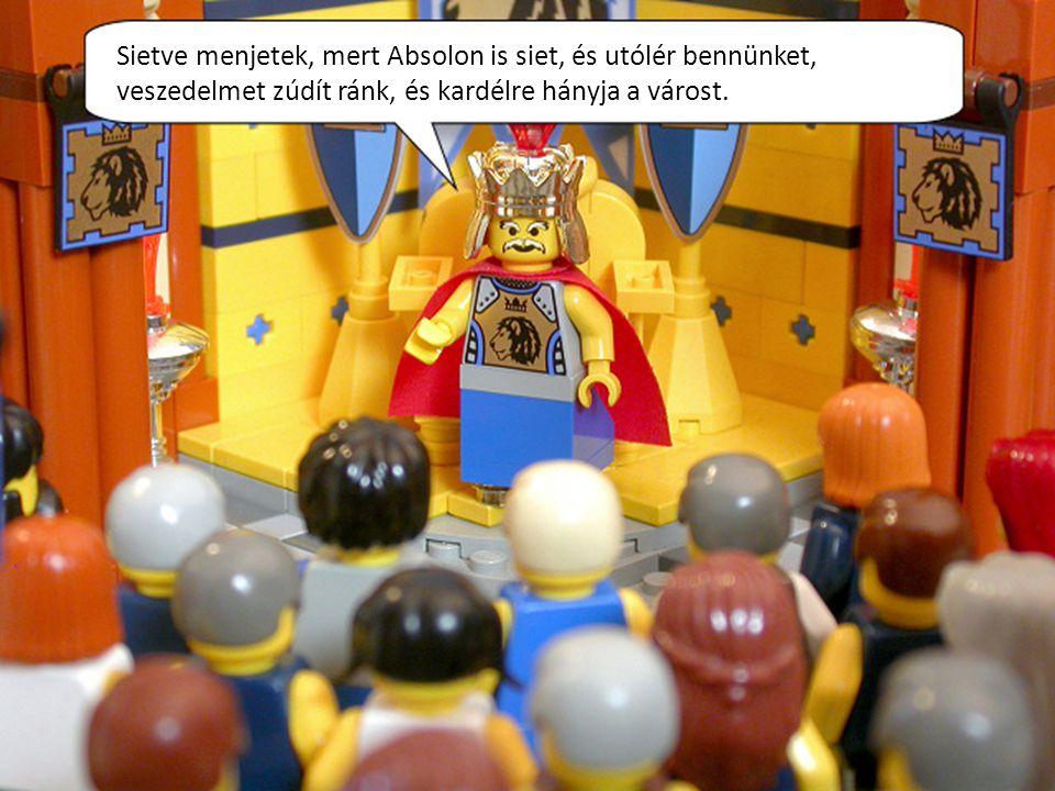Sietve menjetek, mert Absolon is siet, és utólér bennünket, veszedelmet zúdít ránk, és kardélre hányja a várost.