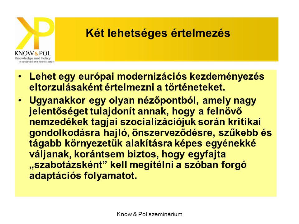 Know & Pol szeminárium Két lehetséges értelmezés Lehet egy európai modernizációs kezdeményezés eltorzulásaként értelmezni a történeteket. Ugyanakkor e