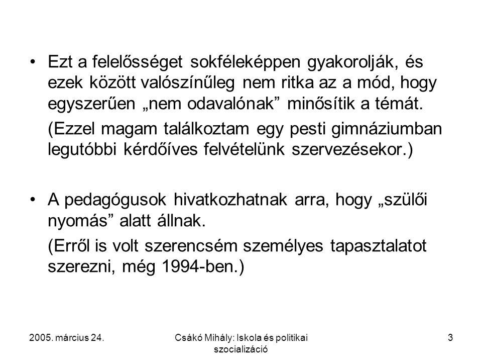 2005. március 24.Csákó Mihály: Iskola és politikai szocializáció 3 Ezt a felelősséget sokféleképpen gyakorolják, és ezek között valószínűleg nem ritka