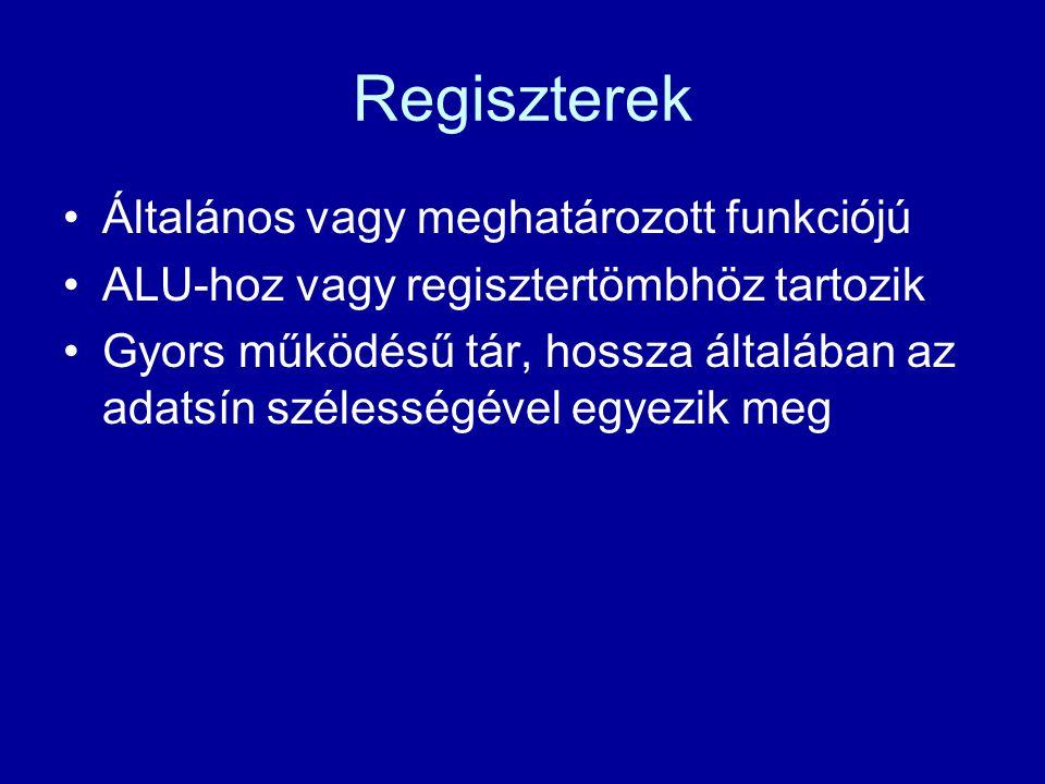 Regiszterek Általános vagy meghatározott funkciójú ALU-hoz vagy regisztertömbhöz tartozik Gyors működésű tár, hossza általában az adatsín szélességéve