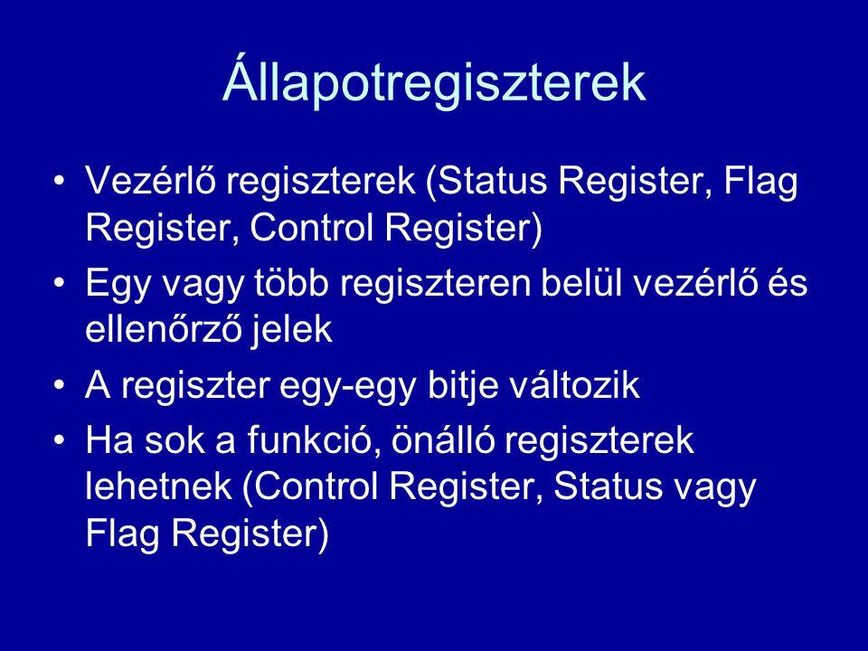 Állapotregiszterek Vezérlő regiszterek (Status Register, Flag Register, Control Register) Egy vagy több regiszteren belül vezérlő és ellenőrző jelek A