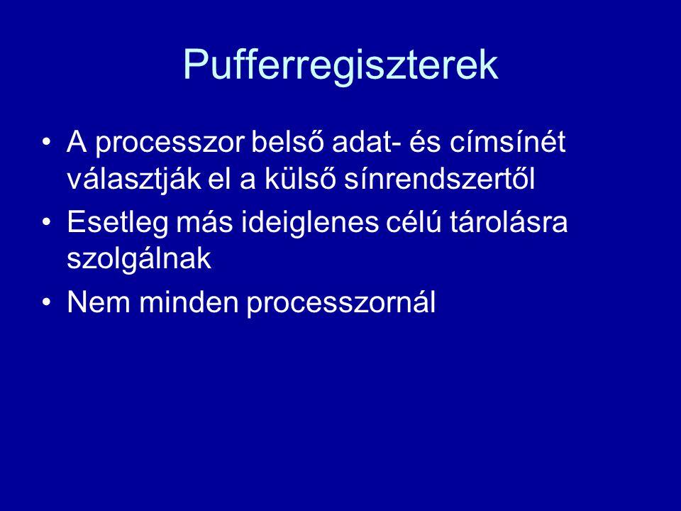 Pufferregiszterek A processzor belső adat- és címsínét választják el a külső sínrendszertől Esetleg más ideiglenes célú tárolásra szolgálnak Nem minde