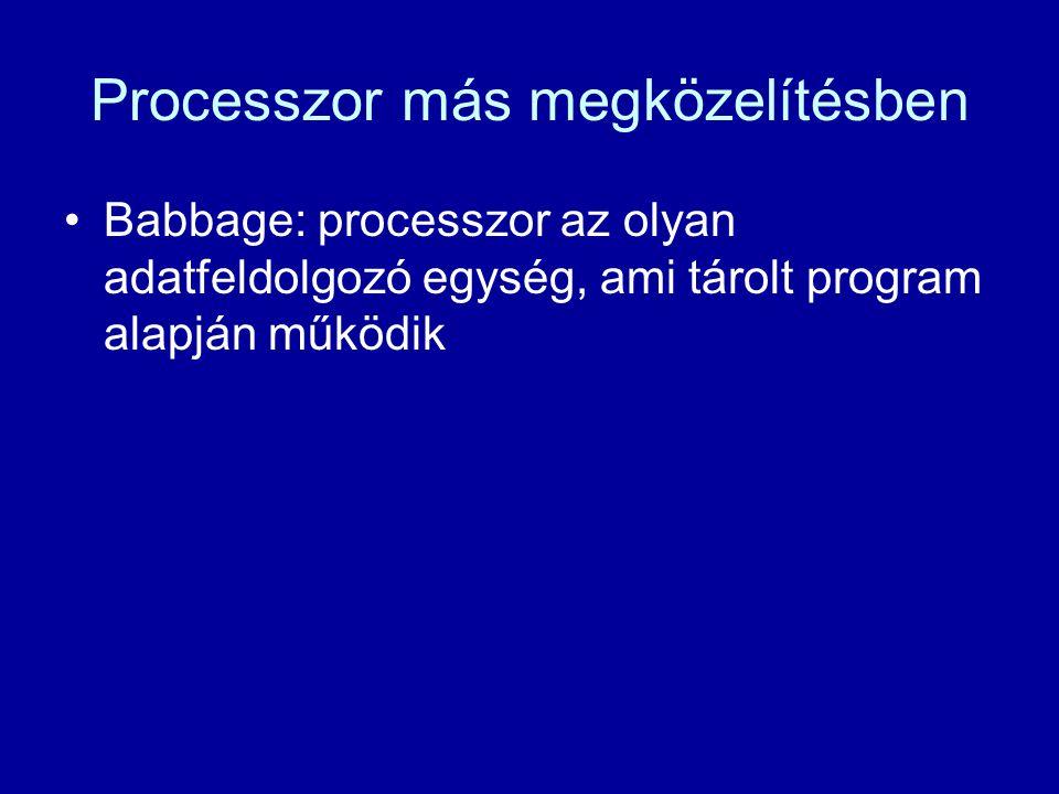 Processzor más megközelítésben Babbage: processzor az olyan adatfeldolgozó egység, ami tárolt program alapján működik