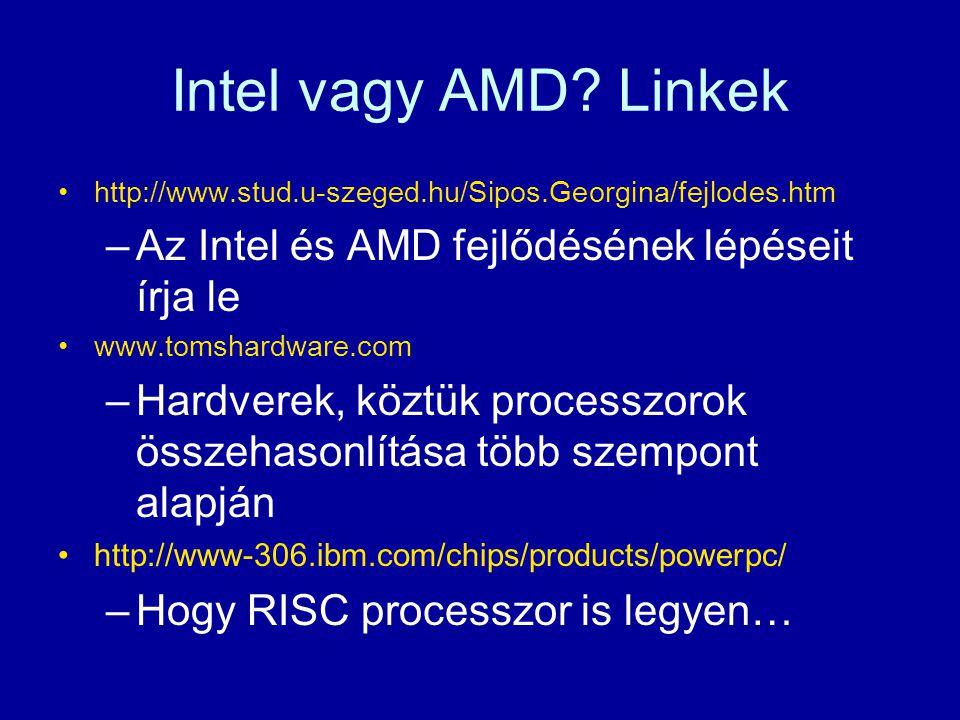 Intel vagy AMD? Linkek http://www.stud.u-szeged.hu/Sipos.Georgina/fejlodes.htm –Az Intel és AMD fejlődésének lépéseit írja le www.tomshardware.com –Ha
