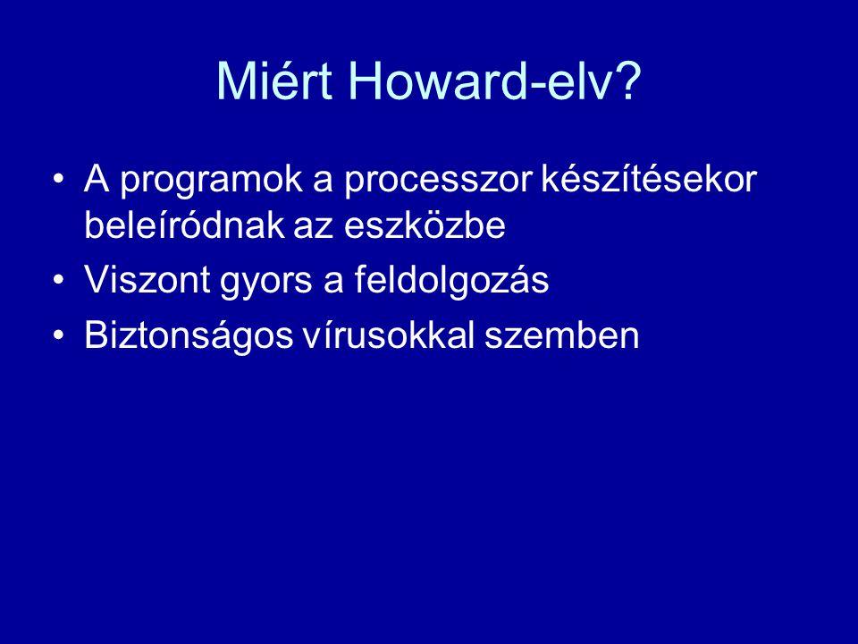 Miért Howard-elv? A programok a processzor készítésekor beleíródnak az eszközbe Viszont gyors a feldolgozás Biztonságos vírusokkal szemben