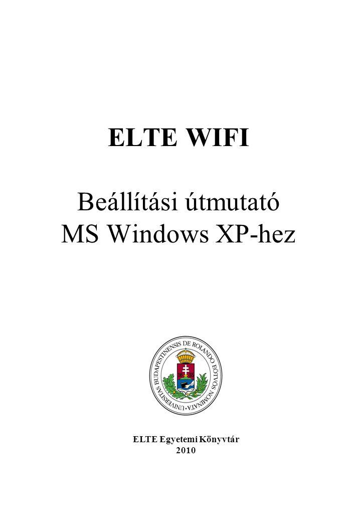 ELTE WIFI Beállítási útmutató MS Windows XP-hez ELTE Egyetemi Könyvtár 2010