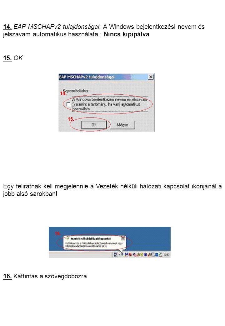 14. EAP MSCHAPv2 tulajdonságai: A Windows bejelentkezési nevem és jelszavam automatikus használata.: Nincs kipipálva 15. OK Egy feliratnak kell megjel