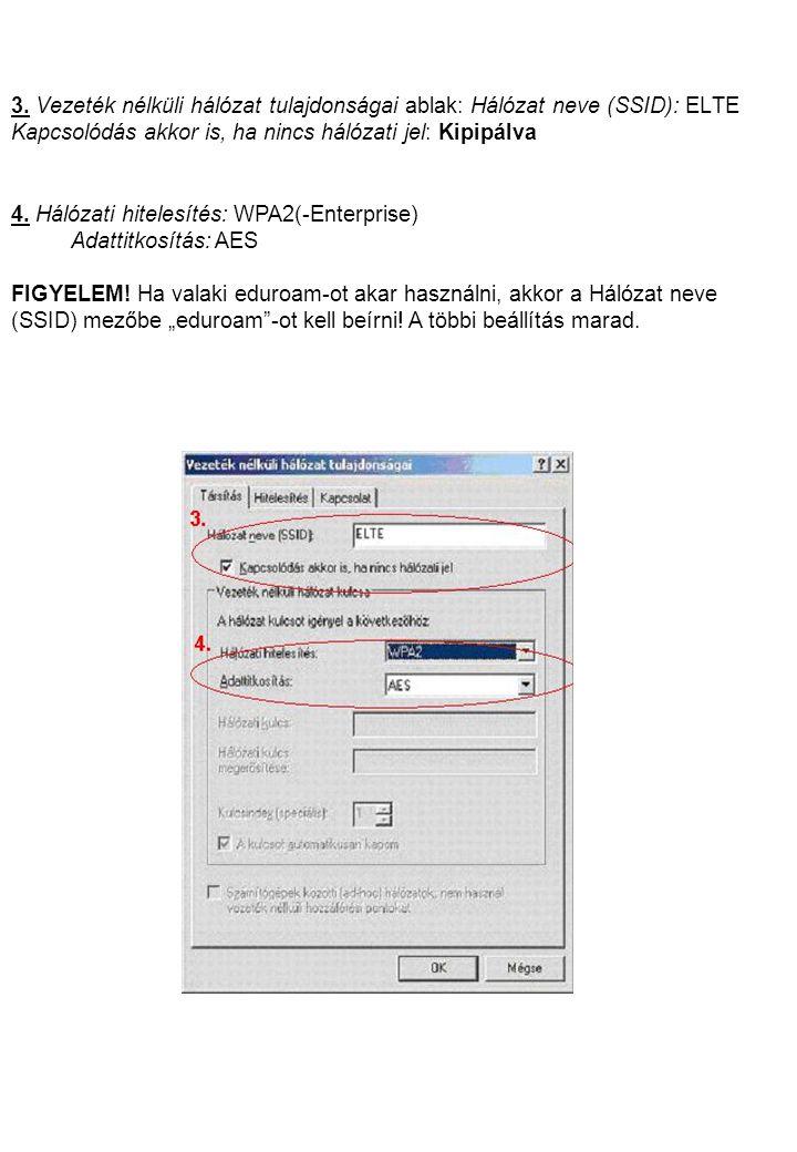 3. Vezeték nélküli hálózat tulajdonságai ablak: Hálózat neve (SSID): ELTE Kapcsolódás akkor is, ha nincs hálózati jel: Kipipálva 4. Hálózati hitelesít