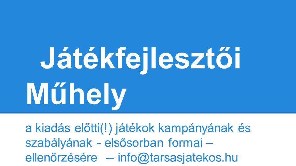 Játékfejlesztői Műhely a kiadás előtti(!) játékok kampányának és szabályának - elsősorban formai – ellenőrzésére -- info@tarsasjatekos.hu