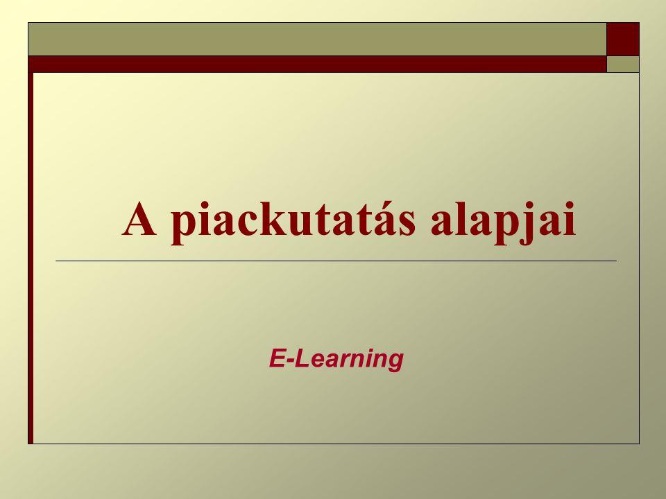 A képzés felépítése  A piackutatás alapfogalmai  A kutatási terv összeállításának módszertani alapjai  A piackutatás információbázisának bemutatása E-Learning