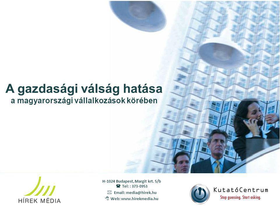 A gazdasági válság hatása a magyarországi vállalkozások körében H-1024 Budapest, Margit krt.
