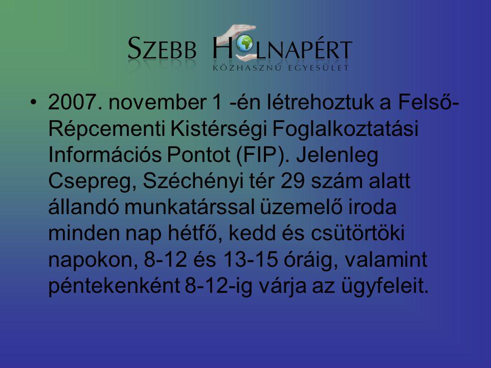 2007. november 1 -én létrehoztuk a Felső- Répcementi Kistérségi Foglalkoztatási Információs Pontot (FIP). Jelenleg Csepreg, Széchényi tér 29 szám alat