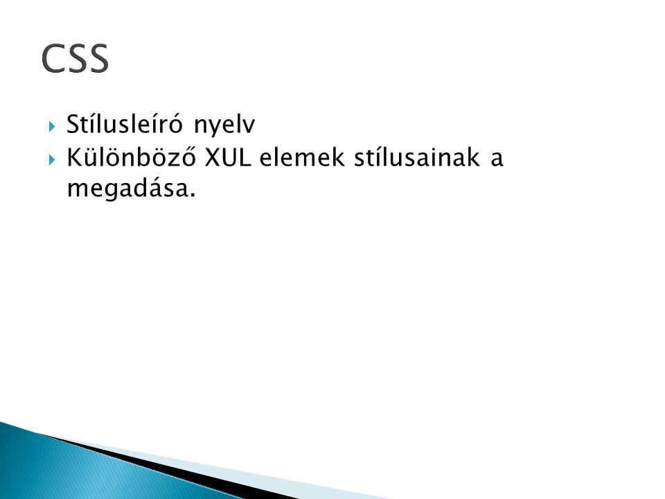  Stílusleíró nyelv  Különböző XUL elemek stílusainak a megadása.