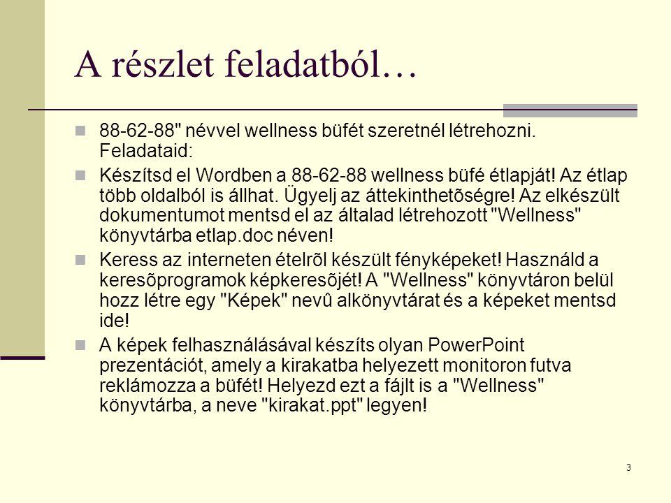 3 A részlet feladatból… 88-62-88 névvel wellness büfét szeretnél létrehozni.