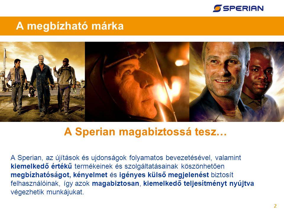 2 A megbízható márka A Sperian magabiztossá tesz… A Sperian, az újítások és ujdonságok folyamatos bevezetésével, valamint kiemelkedő értékű termékeine