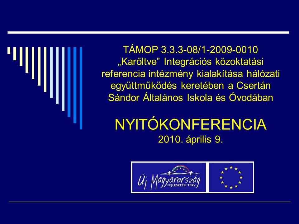 """TÁMOP 3.3.3-08/1-2009-0010 """"Karöltve Integrációs közoktatási referencia intézmény kialakítása hálózati együttműködés keretében a Csertán Sándor Általános Iskola és Óvodában NYITÓKONFERENCIA 2010."""