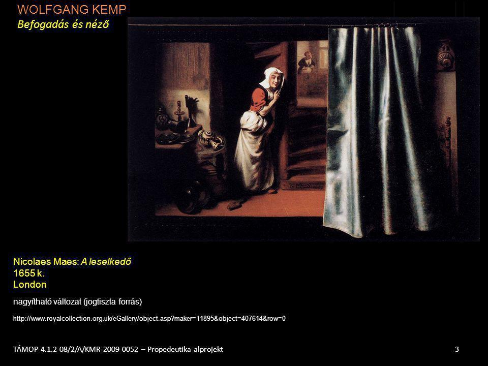 WOLFGANG KEMP Befogadás és néző 3TÁMOP-4.1.2-08/2/A/KMR-2009-0052 – Propedeutika-alprojekt nagyítható változat (jogtiszta forrás) http://www.royalcoll