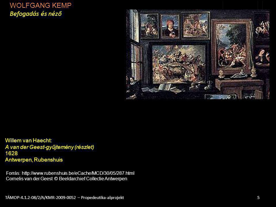 WOLFGANG KEMP Befogadás és néző 5TÁMOP-4.1.2-08/2/A/KMR-2009-0052 – Propedeutika-alprojekt Willem van Haecht: A van der Geest-gyűjtemény (részlet) 162